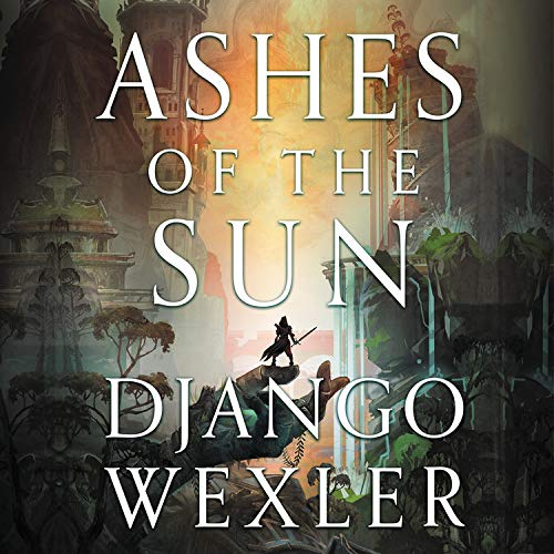 Ashes of the Sun Audiobook By Django Wexler cover art
