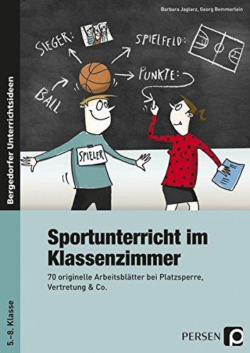 Sportunterricht im Klassenzimmer - Sekundarstufe: 70 originelle Arbeitsblätter bei Platzsperre, Vertretung & Co.