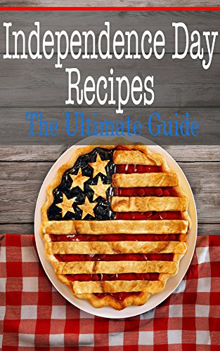 Independence Day Recipes: The Ultimate Guide by [Sara Hallas]