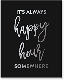It's Always Happy Hour Somewhere Silver Foil Black Wall Art Print Alcohol Sign Beer Lover Quote Cocktail Poster Wine Bar Cart New House Gift 8 inches x 10 inches A33