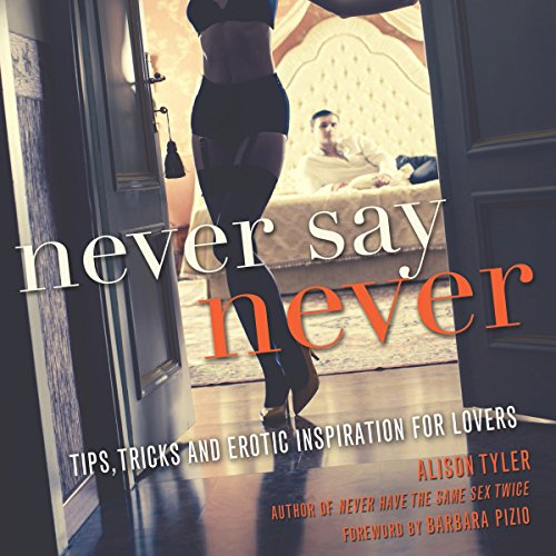 Never Say Never: Tips, Tricks, and Erotic Inspiration for Lovers audiobook cover art