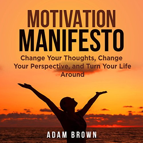 Motivation Manifesto     Change Your Thoughts, Change Your Perspective, and Turn Your Life Around              Written by:                                                                                                                                 Adam Brown                               Narrated by:                                                                                                                                 Nick Dolle                      Length: 11 mins     Not rated yet     Overall 0.0