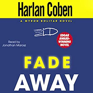 Fade Away     A Myron Bolitar Novel              By:                                                                                                                                 Harlan Coben                               Narrated by:                                                                                                                                 Jonathan Marosz                      Length: 8 hrs and 46 mins     935 ratings     Overall 4.4