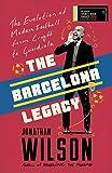 Wilson, J: Barcelona Legacy: Guardiola, Mourinho and the Fight For Football's Soul - Jonathan Wilson