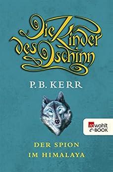 Die Kinder des Dschinn: Der Spion im Himalaya (German Edition) by [P. B. Kerr, Bettina Münch]