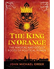 The King in Orange: The Magical and Occult Roots of Political Power