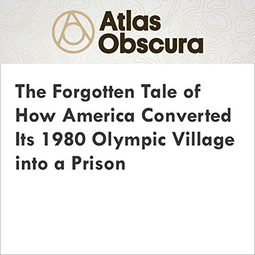 The Forgotten Tale of How America Converted Its 1980 Olympic Village into a Prison audiobook cover art