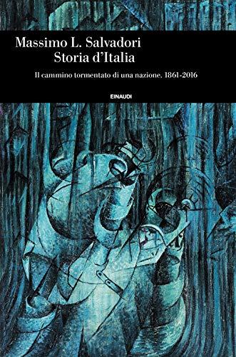 Storia d'Italia. Il cammino tormentato di una nazione 1861-2016