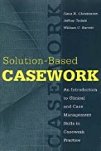 Solution-Based Casework: An Introduction to Clinical and Case Management Skills in Casework Practice (Modern Applications of Social Work (Paper)) 1st Edition ( Paperback ) by Christensen, Dana; Todahl, Jeffrey; Barrett, William C. pulished by Aldine Transaction