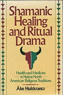 Shamanic Healing and Ritual Drama: Health and Medicine in Native North American Religious Traditions
