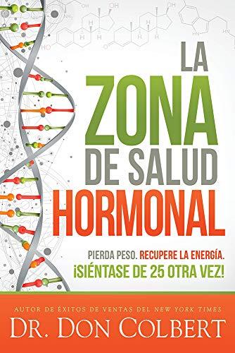 La zona de salud hormonal / Dr. Colbert's Hormone Health Zone: Pierda peso, recupere energía ¡si