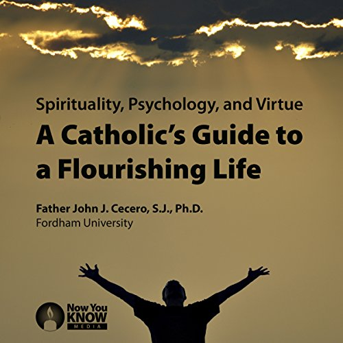 Spirituality, Psychology and Virtue: A Catholic's Guide to a Flourishing Life audiobook cover art