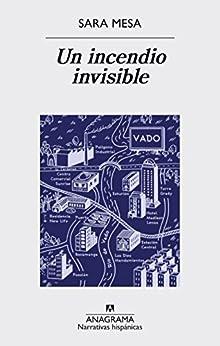 Un incendio invisible (Narrativas hispánicas nº 579) (Spanish Edition) by [Sara Mesa]