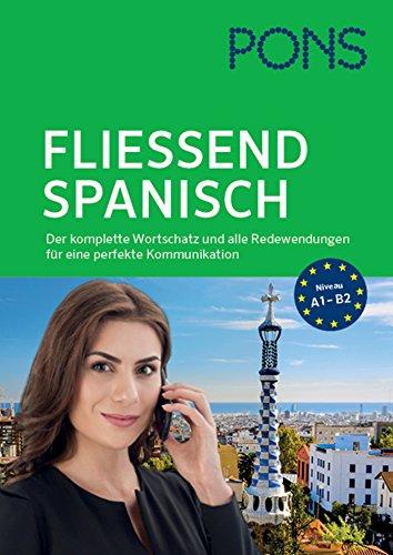 PONS Fließend Spanisch: Der komplette Wortschatz und alle Redewendungen für eine perfekte Kommunikation