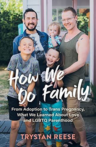 How We Do Family: From Adoption to Trans Pregnancy, What We Learned about Love and LGBTQ Parenthood