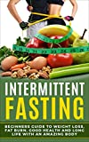 Intermittent Fasting: Beginners Guide to Weight Loss, Fat Burn, Good Health and Long Life with an Amazing Body (English Edition)