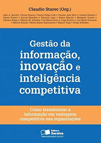 Gestao da informação, inovação e inteligência competitiva: Como transformar a informação em vantagem competitiva nas organizações