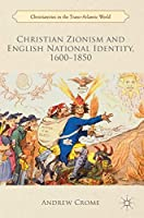 Christian Zionism and English National Identity, 1600–1850 (Christianities in the Trans-Atlantic World)