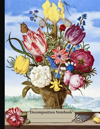 Decomposition Notebook: Flower-Patterned College Ruled Paper, Vintage Bouquet of Flowers on a Ledge (1619), Floral Journal - 120 Pages Wide Lined Notebook