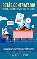 ¡Estás contratado! Prepara tu entrevista de trabajo: Vístete para triunfar, destaca del montón, responde correctamente, lúcete y consigue el trabajo de tus sueños + preguntas y respuestas comunes