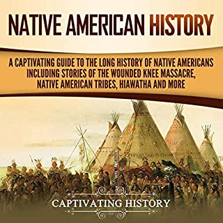 Native American History: A Captivating Guide to the Long History of Native Americans Including Stories of the Wounded Knee Massacre, Native American Tribes, Hiawatha and More cover art
