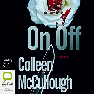 On, Off                   By:                                                                                                                                 Colleen McCullough                               Narrated by:                                                                                                                                 Betty Bobbitt                      Length: 12 hrs and 47 mins     6 ratings     Overall 3.5
