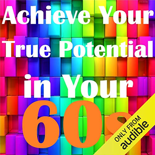 Achieve Your True Potential in Your 60s - Self-Improvement Hypnosis cover art