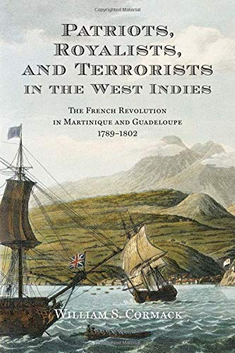 Compare Textbook Prices for Patriots, Royalists, and Terrorists in the West Indies: The French Revolution in Martinique and Guadeloupe, 1789-1802 Illustrated Edition ISBN 9781487503956 by Cormack, William