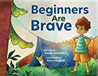 Beginners Are Brave