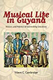 Musical Life in Guyana: History and Politics of Controlling Creativity (Caribbean Studies Series)
