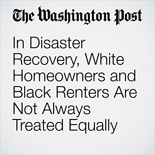 In Disaster Recovery, White Homeowners and Black Renters Are Not Always Treated Equally copertina