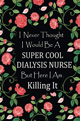 I Never Thought I Would Be A Supercool Dialysis Nurse - Journal & Notebook: Funny Dialysis Nurse gif