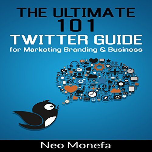 The Ultimate 101 Twitter Guide for Marketing, Branding, & Business audiobook cover art