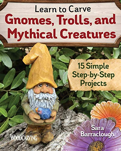Learn to Carve Gnomes, Trolls, and Mythical Creatures: 15 Simple Step-by-Step Projects (Fox Chapel Publishing) Woodcarving Plans & Instructions for a Unicorn, Wizard, Dragon, Elf, Toad, Owl, and More