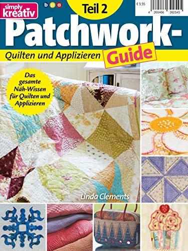 Patchwork-Guide Teil 2: Quilten und Applizieren: Leidenschaft für schöne Stoffe. Quilten und Applizieren. Das unentbehrliche Nachschlagewerk.
