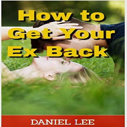How to Get Your Ex Back     Relationship and Dating Advice for Women and Men              By:                                                                                                                                 Daniel Lee                               Narrated by:                                                                                                                                 Gene Blake                      Length: 49 mins     Not rated yet     Overall 0.0