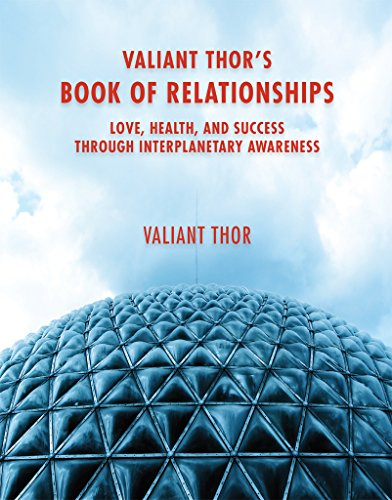 Valiant Thor's Book of Relationships: Love, Health, and Success Through Interplanetary Awareness (English Edition)
