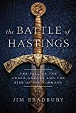 The Battle of Hastings (The Fall of the Anglo-Saxons and the Rise of the Normans)