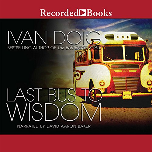 Last Bus to Wisdom     A Novel              By:                                                                                                                                 Ivan Doig                               Narrated by:                                                                                                                                 David Aaron Baker                      Length: 15 hrs and 43 mins     1,192 ratings     Overall 4.6