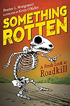 Something Rotten: A Fresh Look at Roadkill by [Heather L. Montgomery, Kevin O'Malley]