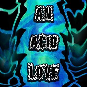 An Acid Love (Reworked Version)