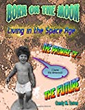 Born on the Moon: Living in the Space Age