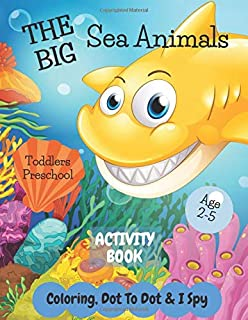 The Big Sea Animals Coloring, I Spy & Dot To Dot Activity Book Age 2 - 5: Have Fun Under The Sea | Children's Puzzle Book ...