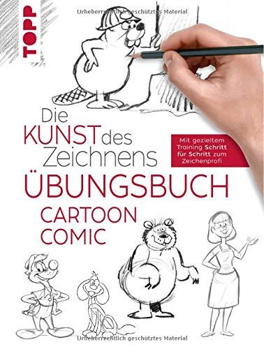 Die Kunst des Zeichnens - Comic Cartoon Übungsbuch: Mit gezieltem Training Schritt für Schritt zum Zeichenprofi