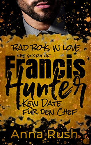 The Story of Francis Hunter - Kein Date für den Chef (Bad Boys in love 3)