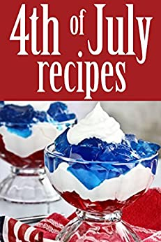July 4th Recipes by [Bo Dudley]