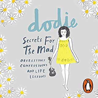Secrets for the Mad     Obsessions, Confessions and Life Lessons              By:                                                                                                                                 dodie                               Narrated by:                                                                                                                                 Joshua Edwards,                                                                                        dodie,                                                                                        Rebecca Fortuin,                   and others                 Length: 4 hrs and 36 mins     67 ratings     Overall 4.9