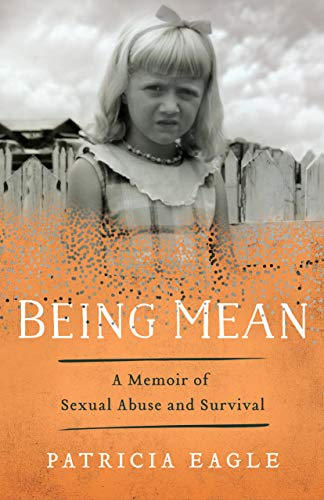 Being Mean: A Memoir of Sexual Abuse and Survival - Kindle edition by Eagle, Patricia. Religion & Spirituality Kindle eBooks @ Amazon.com.