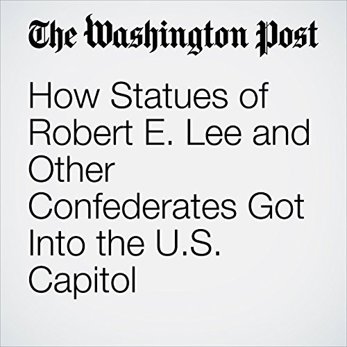 How Statues of Robert E. Lee and Other Confederates Got Into the U.S. Capitol copertina