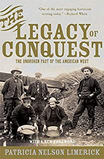 The Legacy of Conquest: The Unbroken Past of the American West